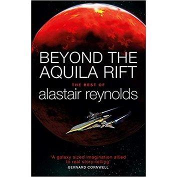 Beyond the Aquila Rift: The Best of Alastair Reynolds (1473216362)