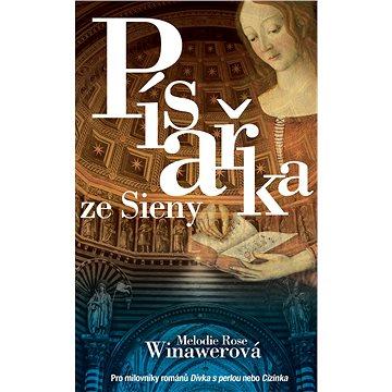 Písařka ze Sieny: Pro milovníky románů Dívka s perlou nebo Cizinka (978-80-7359-544-9)