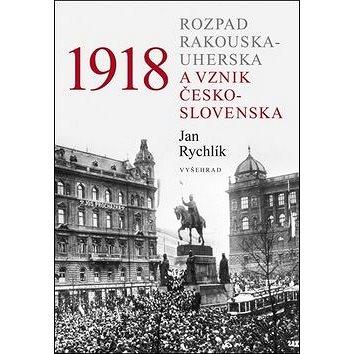 1918 Rozpad Rakouska-Uherska a vznik Československa (978-80-7429-988-9)
