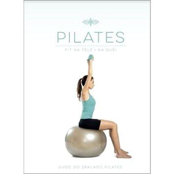 Pilates Fit na těle i na duši: Úvod do základů Pilates (978-80-255-1053-7)