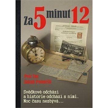 Za 5 minut 12: Svědkové odchází a historie odchází s nimi. Moc času nezbývá... (978-80-87624-59-3)