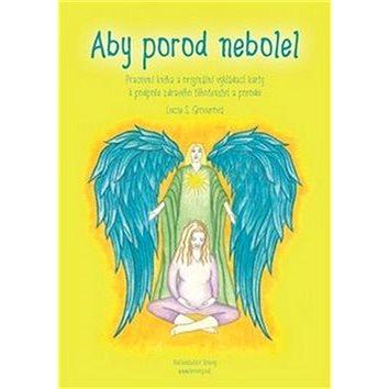 Aby porod nebolel: Pracovní kniha a originální vykládací karty k podpoře zdravého těhotenství a por (978-80-906629-5-7)