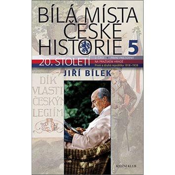 Bílá místa české historie 5: První a druhá republika 1918-1939 (978-80-242-6255-0)