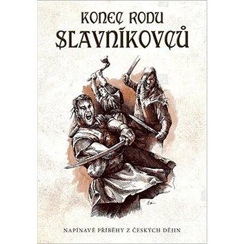 Konec rodu Slavníkovců: Napínavé příběhy z českých dějin (978-80-264-2091-0)