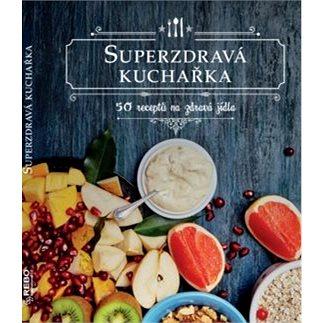 Superzdravá kuchařka: 50 receptů na zdravá jídla (978-80-255-1081-0)