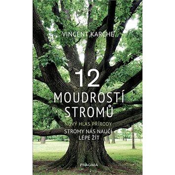 12 moudrostí stromů: Nový hlas přírody (978-80-7617-039-1)