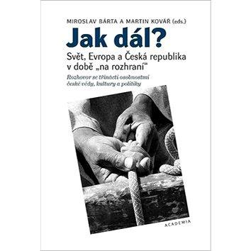 Jak dál?: Svět, Evropa a Česká republika v době na rozhraní (978-80-200-2896-9)