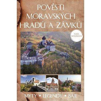 Pověsti moravských hradů a zámků: Mýty - legendy - báje (978-80-7597-238-5)