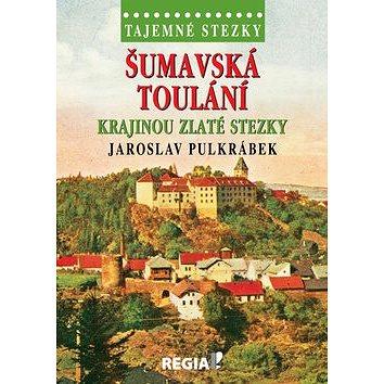 Tajemné stezky Šumavská toulání: Krajinou zlaté stezky (978-80-87866-38-2)