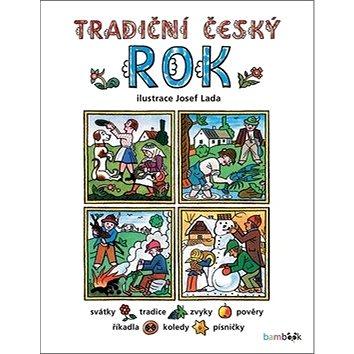 Tradiční český rok: Svátky, tradice, zvyky, pověry, říkadla, písničky, pranostiky, koledy (978-80-247-5173-3)