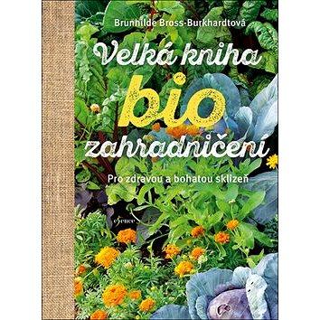 Velká kniha biozahradničení: Pro zdravou a bohatou sklizeň (978-80-7617-156-5)