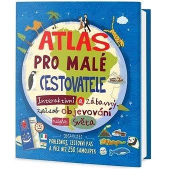 Atlas pro malé cestovatele: Interaktivní a zábavný způsob objevování našeho světa (978-80-7585-153-6)