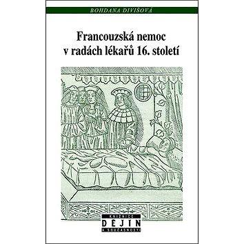 Francouzská nemoc v radách lékařů 16. století (978-80-7422-587-1)