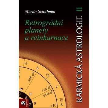 Karmická astrologie 2: Retrográdní planety a reinkarnace (978-80-88913-54-2)
