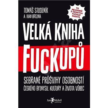 Velká kniha fuckupů: Sebrané průšvihy osobností českého byznysu, kultury a života vůbec (978-80-7555