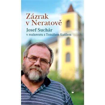 Zázrak v Neratově: Josef Suchár v rozhovoru s Tomášem Kutilem (978-80-7195-850-5)