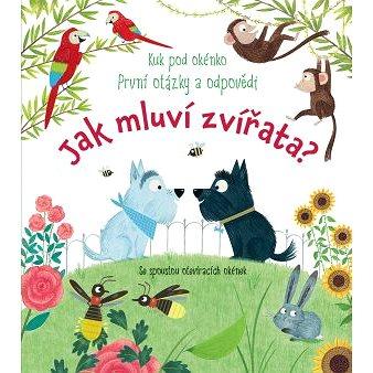 Jak mluví zvířata?: Kuk pod okénko První otázky a odpovědi! (978-80-256-2517-0)