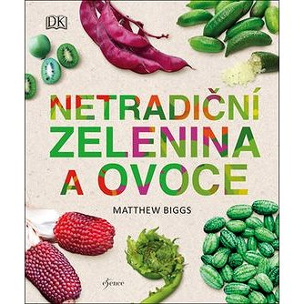 Netradiční zelenina a ovoce (978-80-7617-239-5)