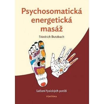 Psychosomatická energetická masáž: Léčení fyzických potíží (978-80-7336-960-6)