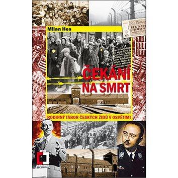 Čekání na smrt: Rodinný tábor českých Židů v Osvětimi (978-80-7557-178-6)