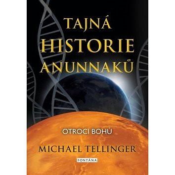 Tajná historie Anunnaků: Otroci bohů (978-80-7336-971-2)