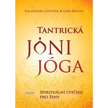 Tantrická jóni jóga: Spirituální cvičení pro ženy (978-80-7336-975-0)