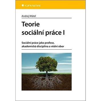 Teorie sociální práce I: Sociální práce jako profese, akademická disciplína a vědní obor (978-80-271-2220-2)