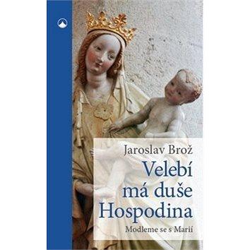 Velebí má duše Hospodina: Modleme se s Marií (978-80-7566-102-9)
