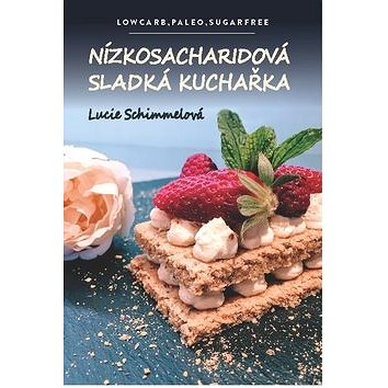 Nízkosacharidová sladká kuchařka: Lowcarb, paleo, sugarfree (978-80-7639-001-0)