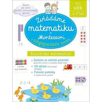 Zvládáme matematiku s Montessori a singapurskou metodou (6-7 let) (978-80-256-2547-7)