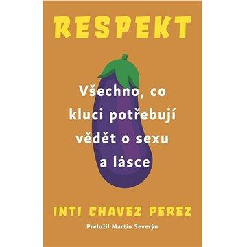Respekt: Všechno, co kluci potřebují vědět o sexu a lásce (978-80-7637-011-1)