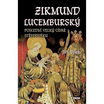 Zikmund Lucemburský: Poslední velký císař středověku (978-80-7433-274-6)