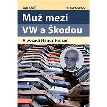Muž mezi VW a Škodou: V pozadí Hanuš Holzer (978-80-271-1002-5)