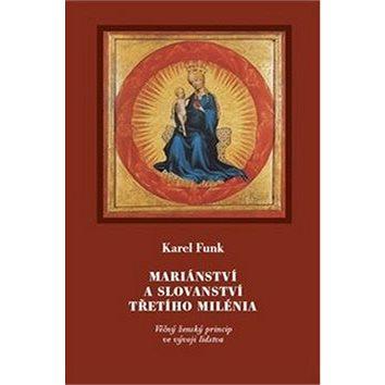 Mariánství a slovanství třetího milénia: Věčný ženský princip ve vývoji lidstva (978-80-7530-180-2)