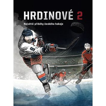 Hrdinové 2: Největší příběhy českého hokeje (978-80-906930-5-0)