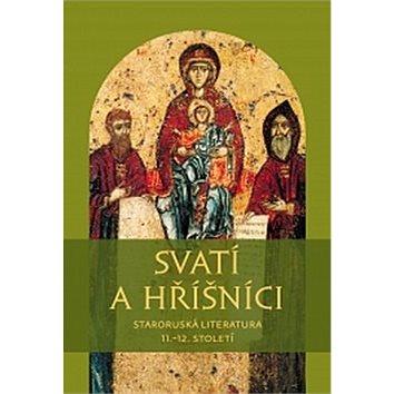 Svatí a hříšníci: Staroruská literatura 11.?12. století (978-80-7465-164-9)