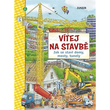 Vítej na stavbě: Jak se staví domy, mosty, tunely (978-80-7267-701-6)