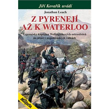Z Pyrenejí až k Waterloo: Vzpomínky kapitána Wellingtonových ostrostřelců (978-80-87057-41-4)