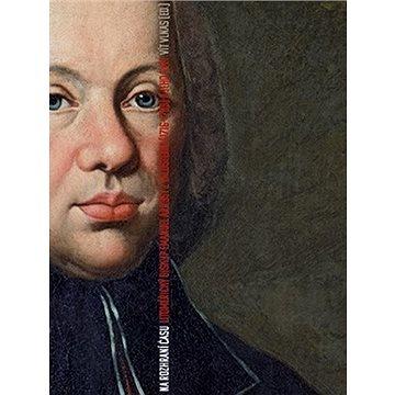 Na rozhraní času: Litoměřický biskup Emanuel Arnošt z Valdštejna (1716-1789) a jeho svět (978-80-742