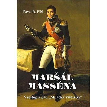 """Maršál Masséna: Vzestup a pád """"Miláčka Vítězství"""" (978-80-7497-318-5)"""