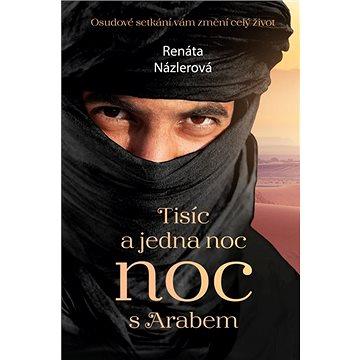 Tisíc a jedna noc s Arabem: Osudové setkání vám změní celý život. (978-80-7546-270-1)