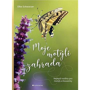 Moje motýlí zahrada: Nejlepší rostliny pro motýly a housenky (978-80-271-1770-3)