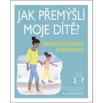 Jak přemýšlí moje dítě: Praktická dětská psychologie pro moderní rodiče (978-80-7529-996-3)