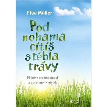 Pod nohama cítíš stébla trávy: Příběhy pro imaginaci a autogenní trénink (978-80-262-1652-0)