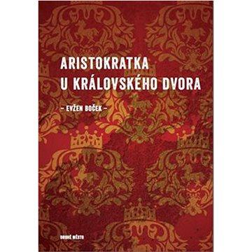 Aristokratka u královského dvora (978-80-7227-442-0)