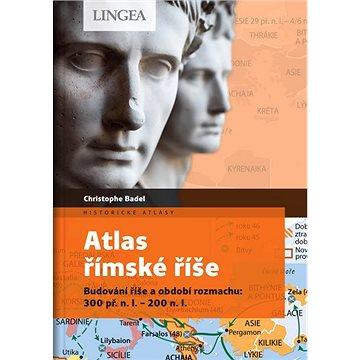 Atlas římské říše: Budování říše a období rozmachu: 300 př. n. l. – 200 n. l. (978-80-7508-612-9)