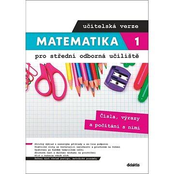 Matematika 1 pro střední odborná učiliště učitelská verze: Čísla, výrazy a počítání s nimi (978-80-7358-363-7)