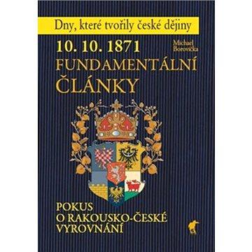 10. 10. 1871 Fundamentální články: Pokus o rakousko-české vyrovnání