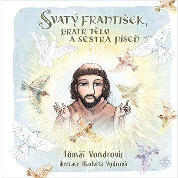 Svatý František, bratr Tělo a sestra Píseň (978-80-7553-872-7)