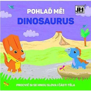 Pohlaď mě! Dinosaurus: Procvič si se mnou slova i části těla (8595593828688)